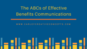 Benefits, The ABC's of Benefits Communications, Carley Creative Concepts, Carley Creative Concepts