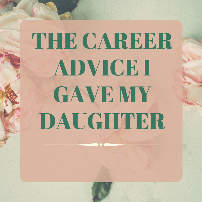 Career Advice, The Career Advice I Gave My Daughter, Carley Creative Concepts